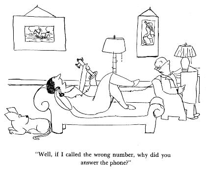 """Well, if I called the wrong number, why did you answer the phone."""
