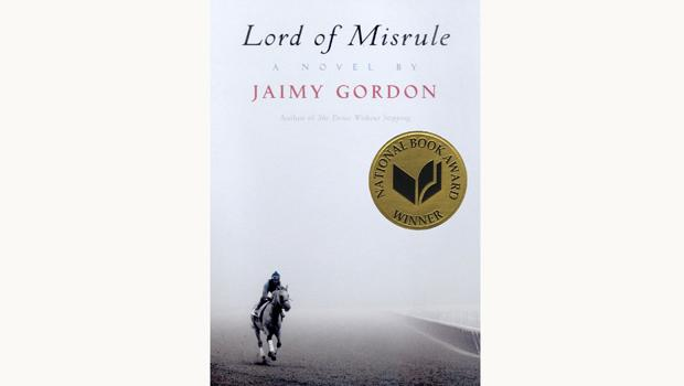 "Fiction Winner: ""Lord of Misrule,"" by Jaimy Gordon. McPherson & Co."