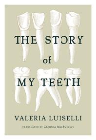 em  The Story of My Teeth  /em  by Valeria Luiselli