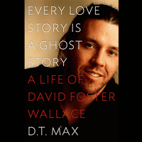 Every Love Story is a Ghost Story David Foster Wallace D.T. Max