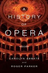 'A History of Opera' by Carolyn Abbate and Roger Parker