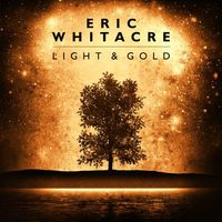 Eric Whitacre's Light and Gold