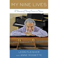 My Nine Lives: A Memoir of Many Careers in Music by Leon Fleisher and Anne Midgette