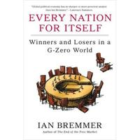 'Every Nation for Itself: Winners and Losers in a G-Zero World,' by Ian Bremmer