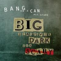 Bang on a Can All-Stars's Big Beautiful Dark and Scary
