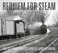 Requiem for Steam: The Railroad Photographs of David Plowden