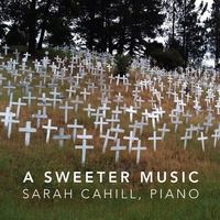 'Sarah Cahill: A Sweeter Music'