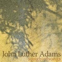 John Luther Adams's songbirdsongs