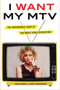 I Want My MTV, by Craig Marks and Rob Tannenbaum
