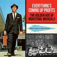 Everything's Coming Up Profits: The Golden Age of Industrial Musicals.