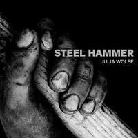 'Julia Wolfe: Steel Hammer'