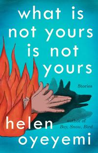 'What Is Not Your Is Not Yours' Helen Oyeyemi