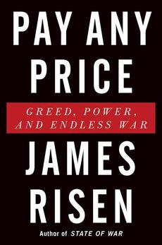 Pay Any Price: Greed, Power, and Endless War by James Risen