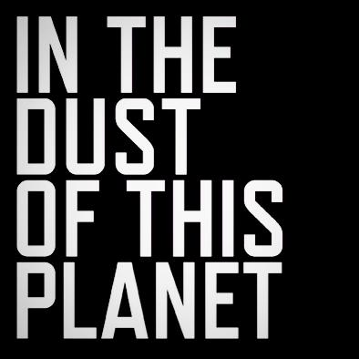 Resultado de imagen para in the dust of this planet