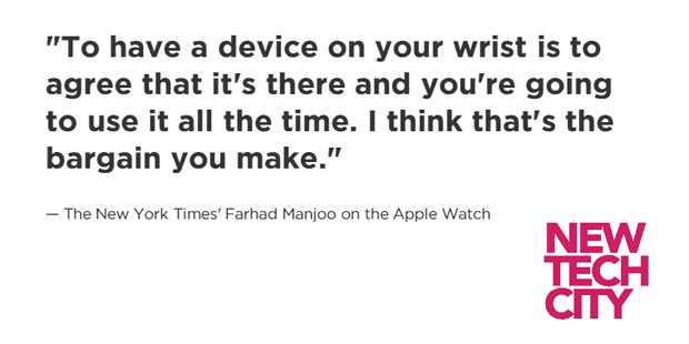 'To have a device on your wrist is to agree that it's there and you're going to use it all the time. I think that's the bargain you make.'