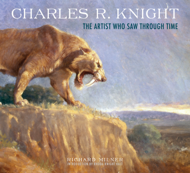 Charles R. Knight: The Artist Who Saw Through Time Richard Milner