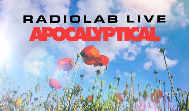Radiolab Live: Apocalyptical tout