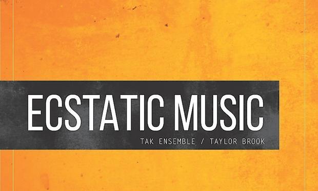 Ecstatic Music: TAK Ensemble plays Taylor Brook