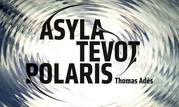 Thomas Adès: Asyla, Tevot, Polaris.