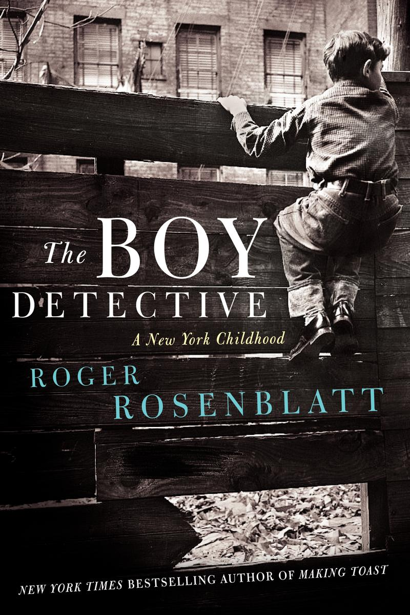 The Boy Detective: A New York Childhood (Ecco, 2013) by Roger Rosenblatt