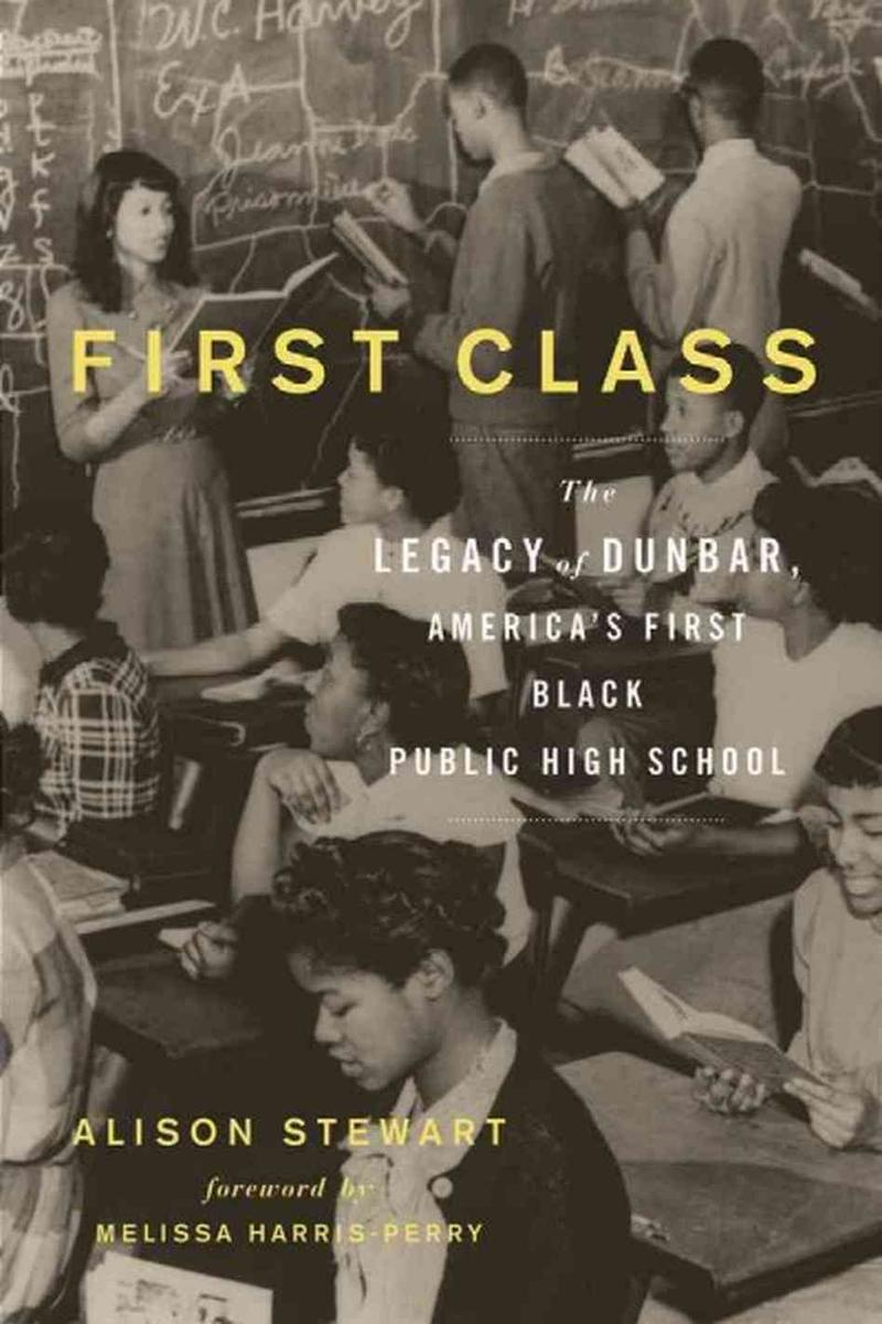 "Allison Stewart's ""First Class: The Legacy of Dunbar, America's First Black Public High School"""
