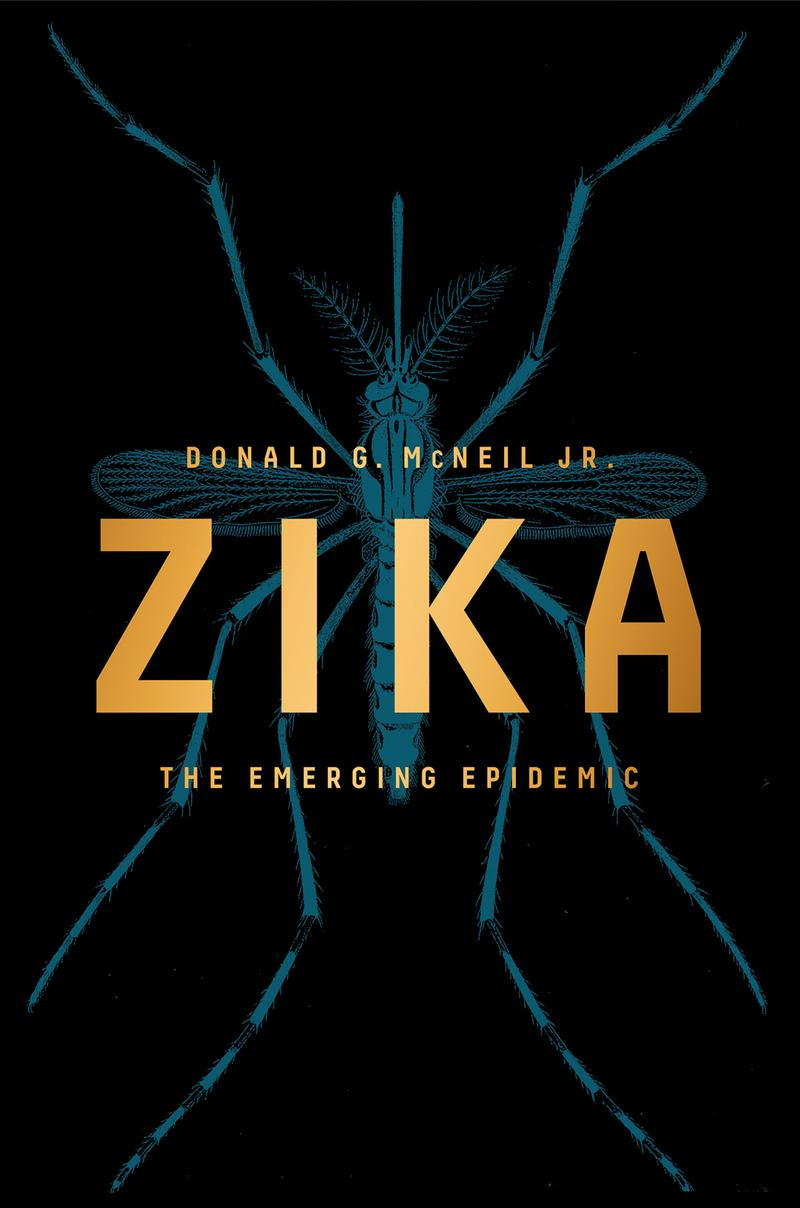 "The cover of ""Zika: The Emerging Epidemic,"" by Donald G. McNeil Jr. (Courtesy of W.W. Norton & Company)"