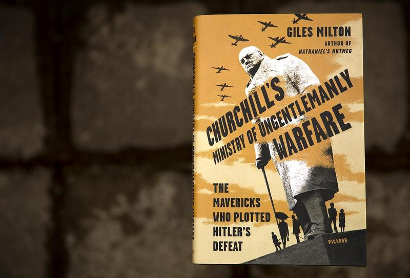 """""""Churchill's Ministry of Ungentlemanly Warfare,"""" by Giles Milton. (Robin Lubbock/WBUR)"""