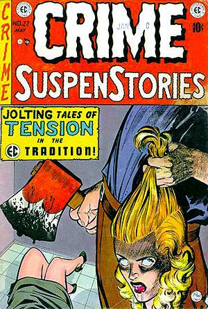 Cover of Crime SuspenStories 22. This issue was entered as evidence in the Senate Subcommittee on Juvenile Delinquency hearings, April and June 1954.