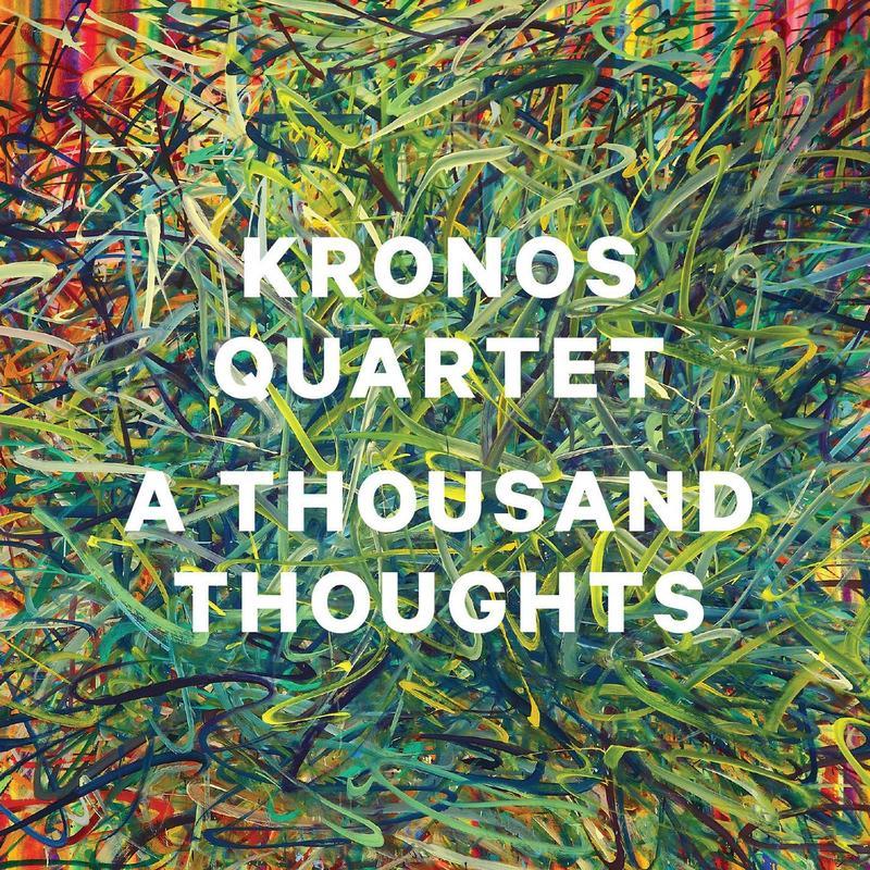 'Kronos Quartet - A Thousand Thoughts'