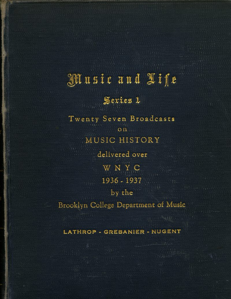 Music and Life, Series 1 - The History of Music through Wagner. Brooklyn College WNYC Radio scripts.