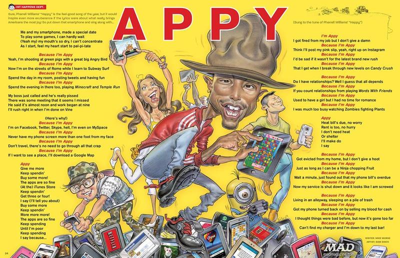 "Mad continues to skewer pop culture well into the 21th century. Here, Pharrell William's hit song ""Happy"" is rewritten as ""Appy,"" making fun of the modern obsession with apps."